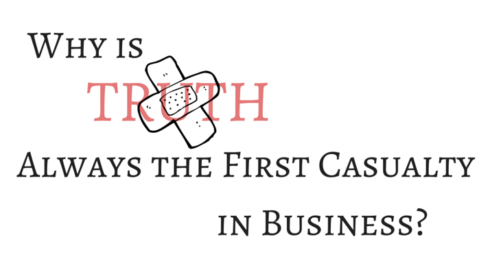 why is truth always the first casualty in business