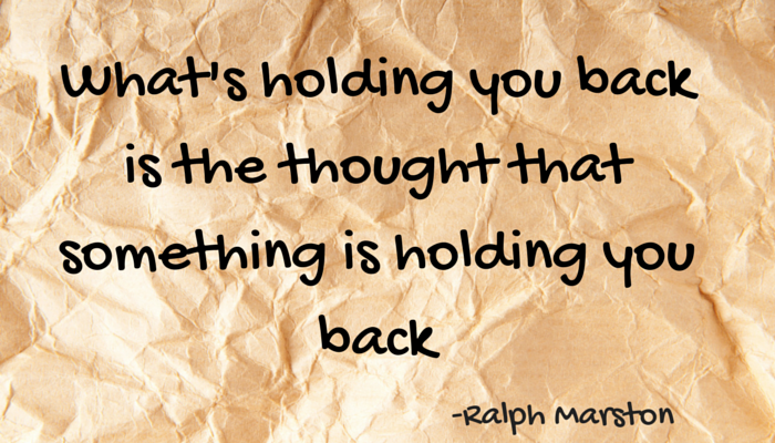 What's holding you back is the thought that